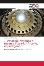 ¿Personaje histórico o recurso literario? Arculfo, el peregrino