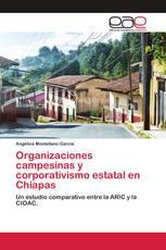 Organizaciones campesinas y corporativismo estatal en Chiapas