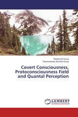 Covert Consciousness, Protoconsciousness Field and Quantal Perception