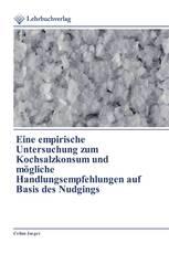 Eine empirische Untersuchung zum Kochsalzkonsum und mögliche Handlungsempfehlungen auf Basis des Nudgings