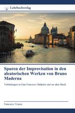 Spuren der Improvisation in den aleatorischen Werken von Bruno Maderna