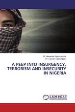 A PEEP INTO INSURGENCY, TERRORISM AND INSECURITY IN NIGERIA