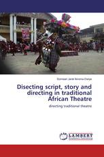 Disecting script, story and directing in traditional African Theatre
