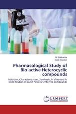 Pharmacological Study of Bio active Heterocyclic compounds