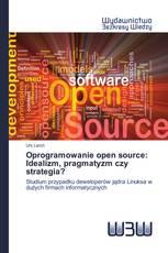 Oprogramowanie open source: Idealizm, pragmatyzm czy strategia?