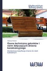 Ocena techniczna gatunków i norm dotyczących drewna konstrukcyjnego