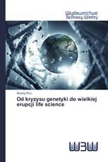 Od kryzysu genetyki do wielkiej erupcji life science