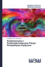 Postkolonialna i Postmodernistyczna Fikcja: Perspektywa krytyczna