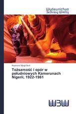 Tożsamość i opór w południowych Kamerunach Nigerii, 1922-1961