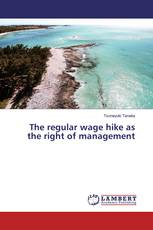 The regular wage hike as the right of management