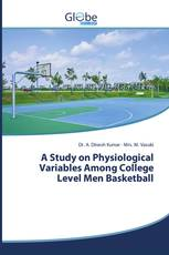 A Study on Physiological Variables Among College Level Men Basketball