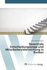 Dezentrale Entscheidungswege und Mitarbeiterzielerreichung in Banken