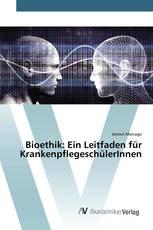 Bioethik: Ein Leitfaden für KrankenpflegeschülerInnen