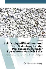 Schlüsselqualifikationen und ihre Bedeutung bei der Personalauswahl unter Betrachtung der Soft Skills