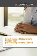 Sprachliche und fotografische Notizen über psychotherapeutische Themen