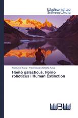 Homo galacticus, Homo roboticus i Human Extinction