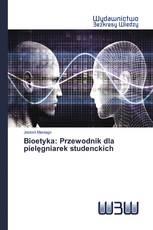 Bioetyka: Przewodnik dla pielęgniarek studenckich