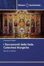 I Sacramenti della fede. Catechesi liturgiche