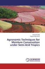 Agronomic Techniques for Moisture Conservation under Semi-Arid Tropics