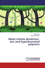 Metal chelate dendrimer, star and hyperbranched polymers