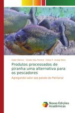 Produtos processados de piranha uma alternativa para os pescadores