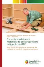 O uso da madeira em materiais de construção para mitigação de GEE
