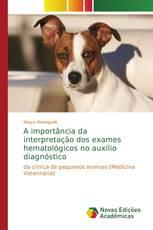 A importância da interpretação dos exames hematológicos no auxílio diagnóstico