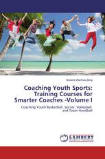Coaching Youth Sports: Training Courses for Smarter Coaches -Volume I