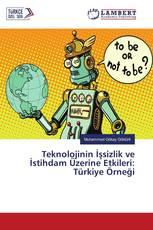 Teknolojinin İşsizlik ve İstihdam Üzerine Etkileri: Türkiye Örneği