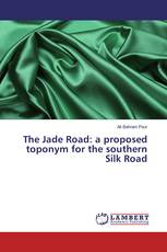 The Jade Road: a proposed toponym for the southern Silk Road