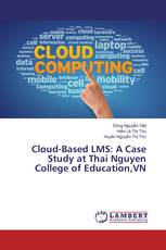 Cloud-Based LMS: A Case Study at Thai Nguyen College of Education,VN
