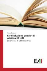 """La """"rivoluzione gentile"""" di Adriano Olivetti"""