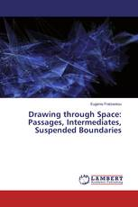 Drawing through Space: Passages, Intermediates, Suspended Boundaries