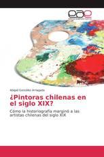 ¿Pintoras chilenas en el siglo XIX?