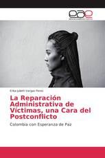 La Reparación Administrativa de Víctimas, una Cara del Postconflicto