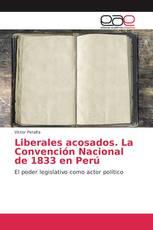 Liberales acosados. La Convención Nacional de 1833 en Perú