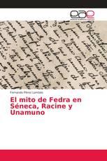El mito de Fedra en Séneca, Racine y Unamuno