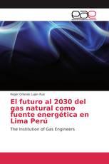 El futuro al 2030 del gas natural como fuente energética en Lima Perú