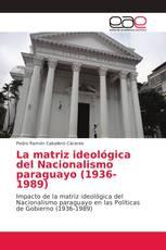 La matriz ideológica del Nacionalismo paraguayo (1936-1989)