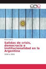 Salidas de crisis, democracia e institucionalidad en la Argentina