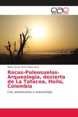 Rocas-Paleosuelos-Arqueología, desierto de La Tatacoa, Huila, Colombia