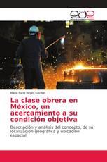 La clase obrera en México, un acercamiento a su condición objetiva