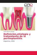 Definiciòn,etiologìa y tratamiento de la periimplantitis