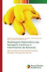 Modelagem Matemática das Secagens Contínua e Intermitente de Bananas