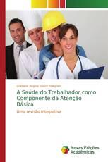 A Saúde do Trabalhador como Componente da Atenção Básica