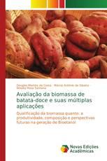 Avaliação da biomassa de batata-doce e suas múltiplas aplicações