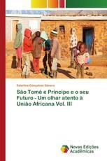 São Tomé e Príncipe e o seu Futuro - Um olhar atento à União Africana Vol. III