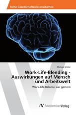 Work-Life-Blending - Auswirkungen auf Mensch und Arbeitswelt