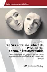 """Die """"Als ob""""-Gesellschaft als Produkt des Kommunikationswandels"""