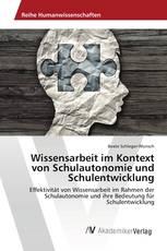 Wissensarbeit im Kontext von Schulautonomie und Schulentwicklung
